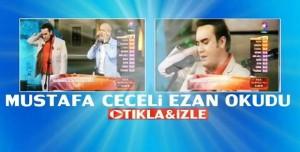 Mustafa Ceceli ezan okudu