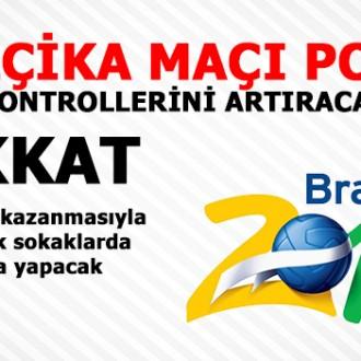 BELÇİKA MAÇI POLİS KONTROLLERİNİ ARTIRACAK DİKKAT