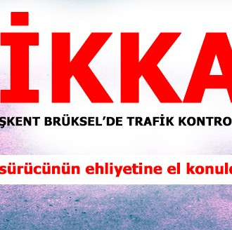 DİKKAT, BAŞKENT BRÜKSEL'DE TRAFİK KONTROLLERİ ARTTI