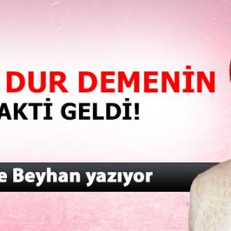 ARTIK DUR DEMENİN VAKTİ GELDİ!