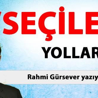 """""""SEÇİLEN YOLLAR"""" – Rahmi Gürsever yazıyor"""