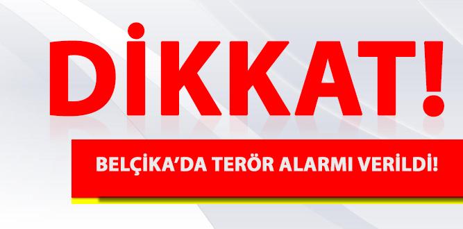 BELÇİKA'DA TERÖR ALARMI VERİLDİ!