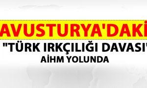 """AVUSTURYA'DAKİ TÜRK""""IRKÇILIĞI DAVASI"""" AİHM YOLUNDA"""