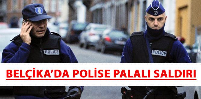 BELÇİKA'DA POLİSE PALALI SALDIRI