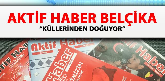 """AKTİF HABER BELÇİKA """"KÜLLERİNDEN DOĞUYOR"""""""