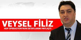 VEYSEL FİLİZ HDP OPERASYON'NUN DETAYLARINI PAYLAŞTI