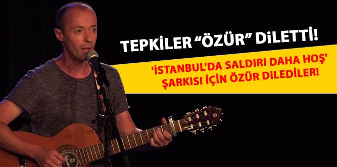 'İSTANBUL'DA SALDIRI DAHA HOŞ' ŞARKISI İÇİN ÖZÜR DiLEDLER!