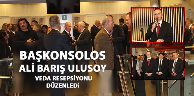 BAŞKONSOLOS ALİ BARIŞ ULUSOY VEDA RESEPSİYONU DÜZENLEDi