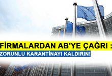Photo of Firmalardan AB'ye çağrı : Zorunlu karantinayı kaldırın!